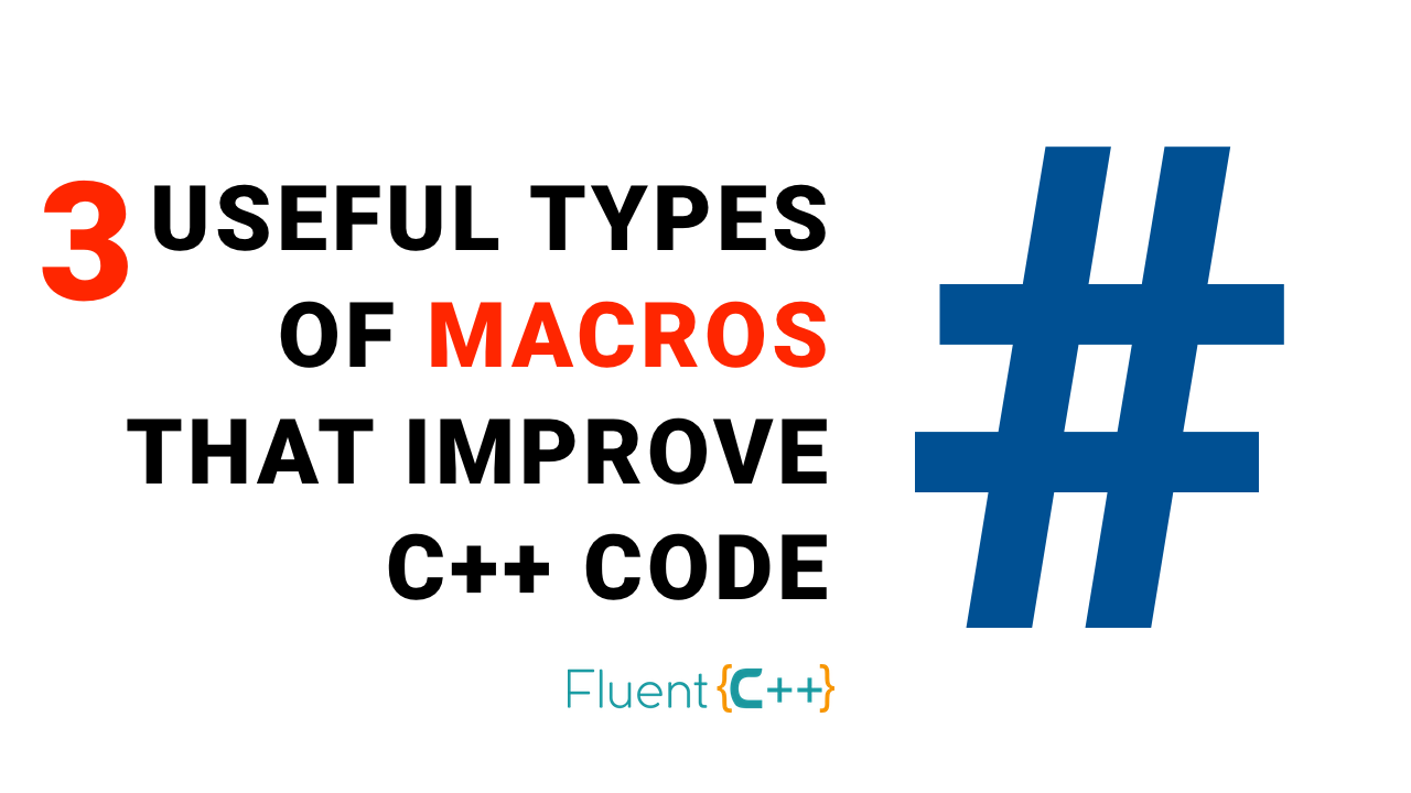 3 Types of Macros That Improve C++ Code - Fluent C++