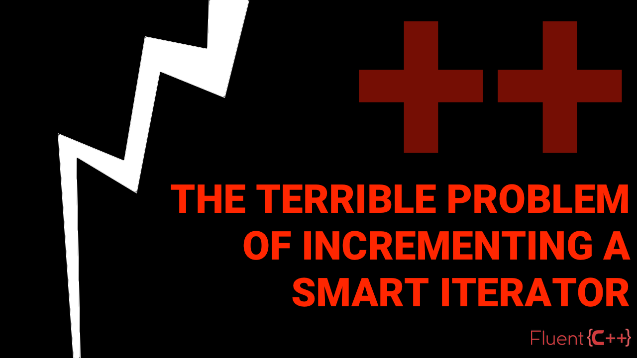 The Terrible Problem Of Incrementing A Smart Iterator
