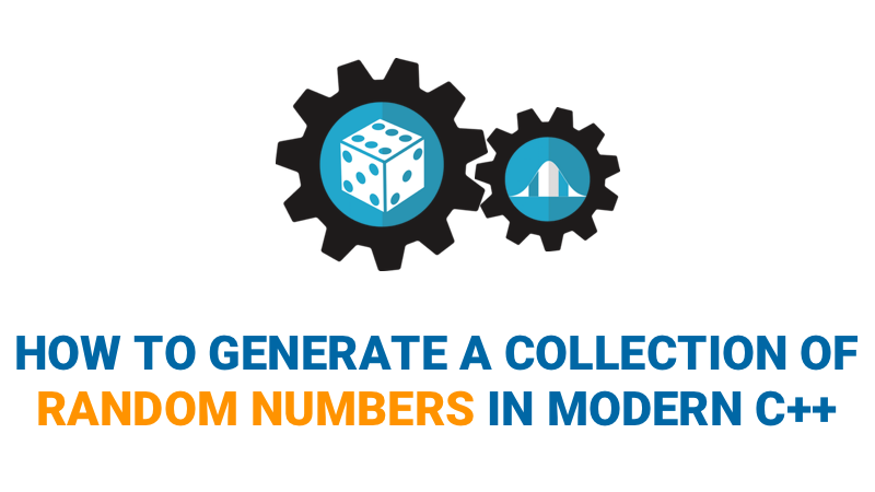 How to Generate a Collection of Random Numbers in Modern C++